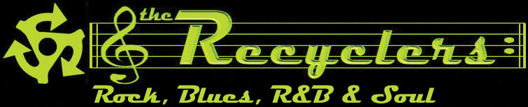 The Recyclers - Rock, Blues, R&B & Soul
